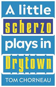 A LITTLE SCHERZO PLAYS IN DRYTOWN by Tom  Chorneau