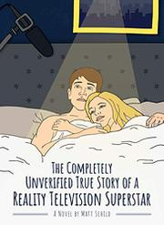 THE COMPLETELY UNVERIFIED TRUE STORY OF A REALITY TELEVISION SUPERSTAR by Matt Schild