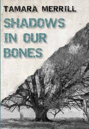 SHADOWS IN OUR BONES by Tamara Merrill