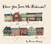 HAVE YOU SEEN MR. ROBINSON? by Arwen Huang