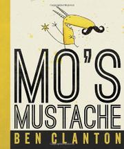 MO'S MUSTACHE by Ben Clanton