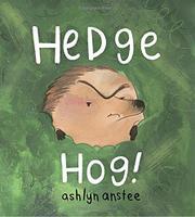 HEDGEHOG! by Ashlyn Anstee