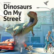 DINOSAURS ON MY STREET by David West