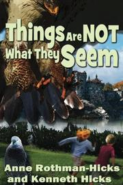 THINGS ARE NOT WHAT THEY SEEM by Anne Rothman-Hicks