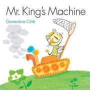 MR. KING'S MACHINE by Geneviève Côté