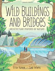 WILD BUILDINGS AND BRIDGES by Etta Kaner