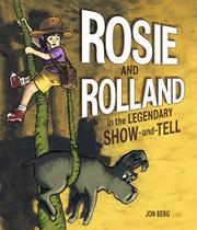 ROSIE AND ROLLAND IN THE LEGENDARY SHOW-AND-TELL by Jon Berg