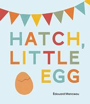 HATCH, LITTLE EGG by Édouard Manceau