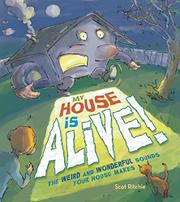 MY HOUSE IS ALIVE! by Scot Ritchie