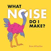 WHAT NOISE DO I MAKE? by Brian McLachlan