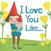 I LOVE YOU LIKE … by Lori Joy Smith