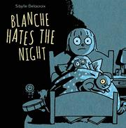 BLANCHE HATES THE NIGHT by Sibylle Delacroix