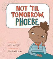 NOT 'TIL TOMORROW, PHOEBE by Julie Zwillich