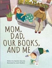 MOM, DAD, OUR BOOKS, AND ME by Danielle Marcotte
