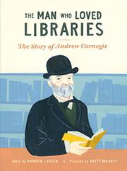 THE MAN WHO LOVED LIBRARIES by Andrew Larsen