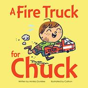 A FIRE TRUCK FOR CHUCK by Annika   Dunklee