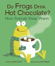 DO FROGS DRINK HOT CHOCOLATE? by Etta Kaner