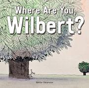 WHERE ARE YOU, WILBERT? by Bárdur Oskarsson
