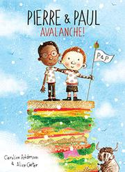 PIERRE & PAUL AVALANCHE! by Caroline Adderson