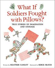 WHAT IF SOLDIERS FOUGHT WITH PILLOWS? by Heather  Camlot