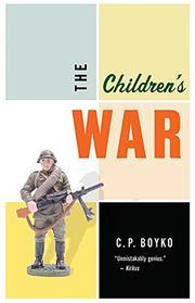 THE CHILDREN'S WAR by C.P.  Boyko