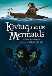 KIVIUQ AND THE MERMAIDS by Noel McDermott