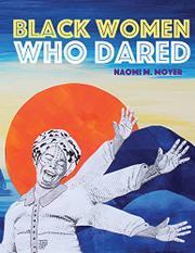BLACK WOMEN WHO DARED by Naomi M. Moyer
