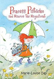 PRINCESS PISTACHIO AND MAURICE THE MAGNIFICENT by Marie-Louise Gay