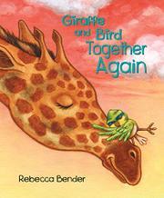 GIRAFFE AND BIRD TOGETHER AGAIN by Rebecca Bender