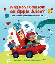 WHY DON'T CARS RUN ON APPLE JUICE? by Kira Vermond