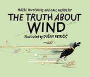 THE TRUTH ABOUT WIND by Hazel Hutchins