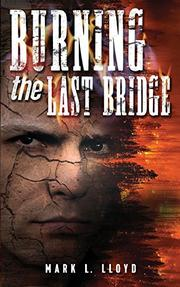 BURNING THE LAST BRIDGE by Mark L Lloyd