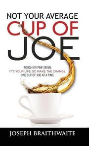 NOT YOUR AVERAGE CUP OF JOE by Joseph  Braithwaite