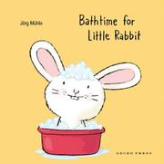 BATHTIME FOR LITTLE RABBIT by Jörg Mühle