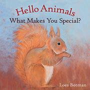 HELLO ANIMALS, WHAT MAKES YOU SPECIAL? by Loes Botman