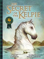 THE SECRET OF THE KELPIE by Lari Don