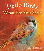 HELLO BIRDS, WHAT DO YOU SAY? by Loes Botman