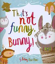 THAT'S NOT FUNNY, BUNNY! by Bethany Rose Hines