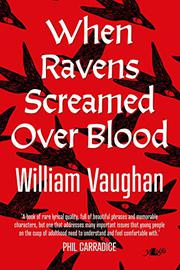 WHEN RAVENS SCREAMED OVER BLOOD by William Vaughan