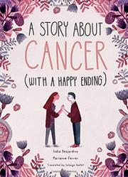 A STORY ABOUT CANCER (WITH A HAPPY ENDING) by India Desjardins