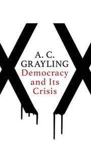DEMOCRACY AND ITS CRISIS by A.C. Grayling