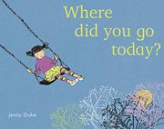 WHERE DID YOU GO TODAY? by Jenny Duke