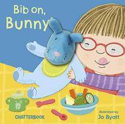 BIB ON, BUNNY! by Jo Byatt