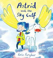 ASTRID AND THE SKY CALF by Rosie Faragher