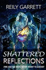 SHATTERED REFLECTIONS by Reily  Garrett
