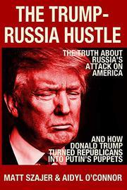 THE TRUMP-RUSSIA HUSTLE by Matt  Szajer