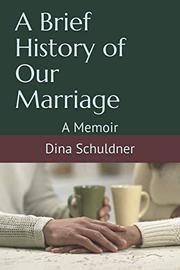 A BRIEF HISTORY OF OUR MARRIAGE by Dina  Schuldner