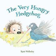 THE VERY HUNGRY HEDGEHOG by Rosie Wellesley