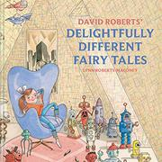 DAVID ROBERTS' DELIGHTFULLY DIFFERENT FAIRY TALES by David Roberts