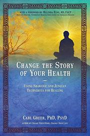 CHANGE THE STORY OF YOUR HEALTH by Carl Greer